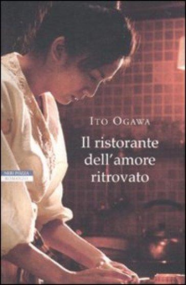 Il ristorante dell'amore ritrovato - Ito Ogawa |