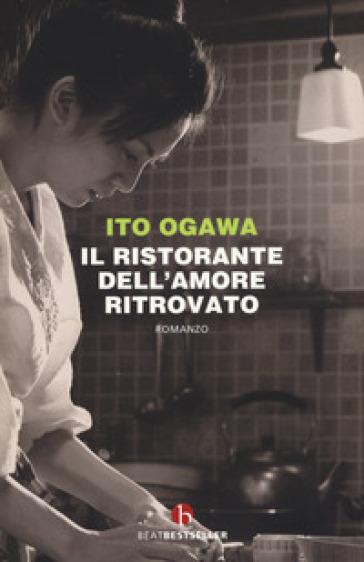 Il ristorante dell'amore ritrovato - Ito Ogawa  