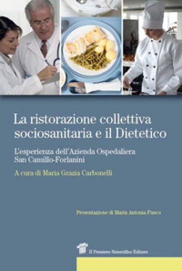 La ristorazione collettiva sociosanitaria e il dietetico. L'esperienza dell'azienda ospedaliera San Camillo-Forlanini - M. G. Carbonelli |