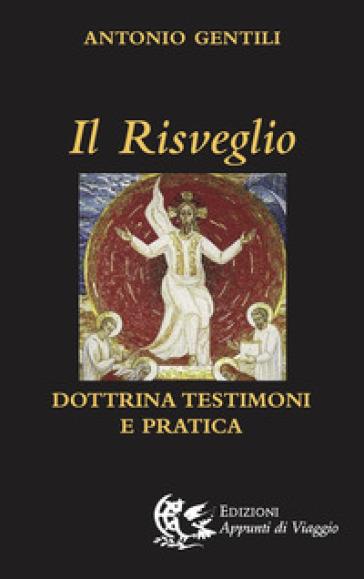 Il risveglio. Dottrina, testimoni e pratica - Antonio Gentili | Rochesterscifianimecon.com
