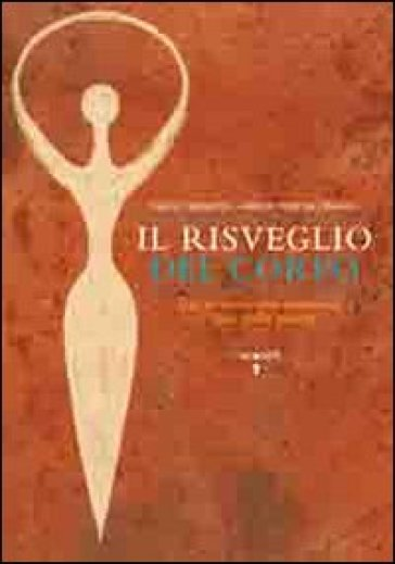 Il risveglio del corpo. Dai sintomi alle emozioni l'arte della salute - Maria Teresa Pinardi | Rochesterscifianimecon.com