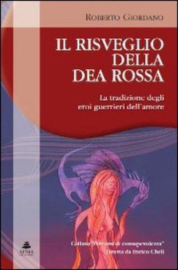 Il risveglio della dea rossa. La tradizione degli eroi guerrieri dell'amore - Roberto Giordano  