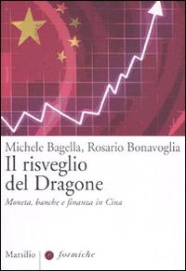 Il risveglio del dragone. Moneta, banche e finanza in Cina - Rosario Bonavoglia |