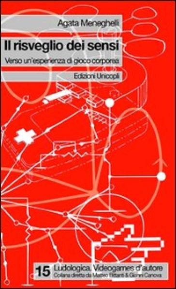 Il risveglio dei sensi. Verso un'esperienza di gioco corporeo - Agata Meneghelli | Rochesterscifianimecon.com