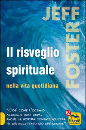 Il risveglio spirituale nella vita quotidiana - Jeff Foster  