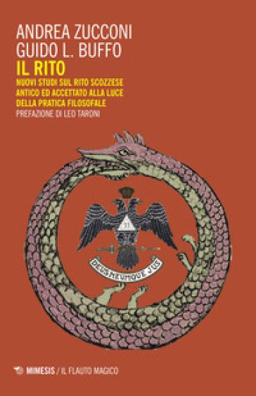 Il rito. Nuovi studi sul rito scozzese antico ed accettato alla luce della pratica filosofale - Andrea Zucconi | Ericsfund.org