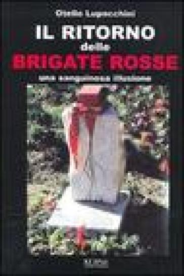 Il ritorno delle Brigate rosse. Una sanguinosa illusione - Otello Lupacchini | Ericsfund.org