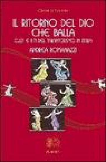 Il ritorno del Dio che balla. Culti e riti del tarantolismo in Italia - Andrea Romanazzi |