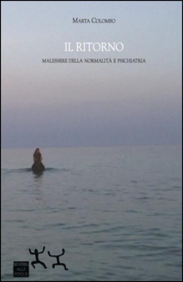Il ritorno. Malessere della normalità e psichiatria - Marta Colombo |