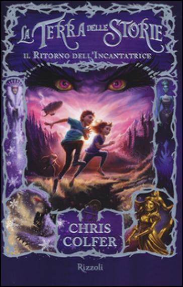 Il ritorno dell'Incantatrice. La terra delle storie. 2. - Chris Colfer   Rochesterscifianimecon.com