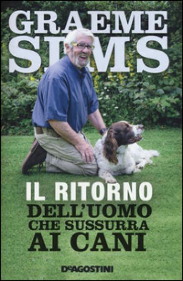 Il ritorno dell'uomo che sussurra ai cani - Graeme Sims pdf epub