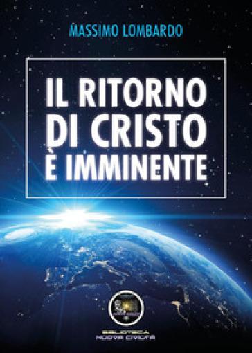 Il ritorno di Cristo è imminente - Massimo Lombardo |