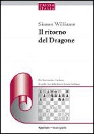 Il ritorno del dragone. Da Botvinnik a Carlsen, le mille vite della feroce bestia siciliana - Simon Williams |
