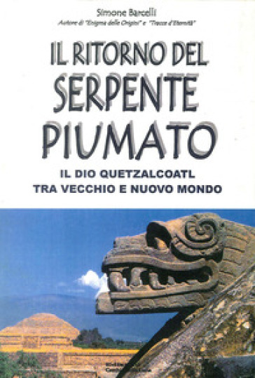 Il ritorno del serpente piumato. Il Dio Quetzalcoatl tra vecchio e nuovo mondo - Simone Barcelli | Ericsfund.org