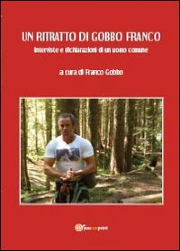 Un ritratto di Gobbo Franco. Interviste e dichiarazioni di un uomo comune - Franco Gobbo | Kritjur.org