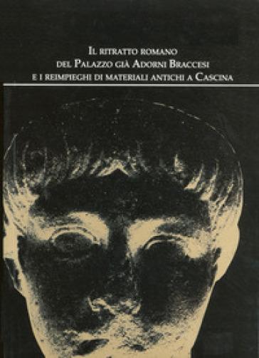 Il ritratto romano del palazzo già Adorni Braccesi e i reimpieghi di materiali antichi a Cascina - S. Bruni |