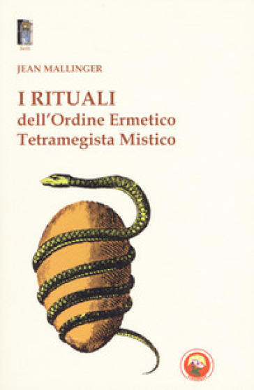 I rituali dell'ordine ermetico. Tetramegista mistico - Jean Mallinger |