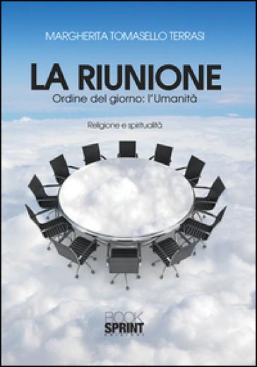 La riunione. Ordine del giorno. L'umanità - Margherita Tomasello Terrasi | Kritjur.org