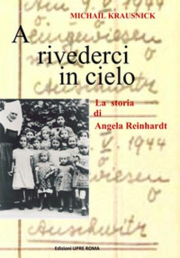 A rivederci in cielo. La storia di Angela Reinhardt - Michail Krausnick |