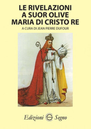 Le rivelazioni a Suor Olive Maria di Cristo Re - J. P. Dufour |