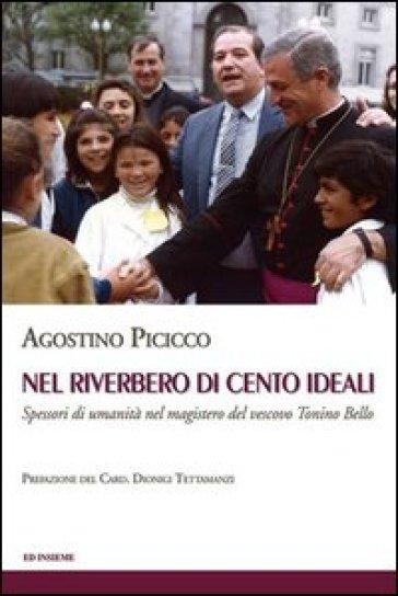 Nel riverbero di cento ideali. Spessori di umanità nel magistero del vescovo Tonino Bello - Agostino Picicco |