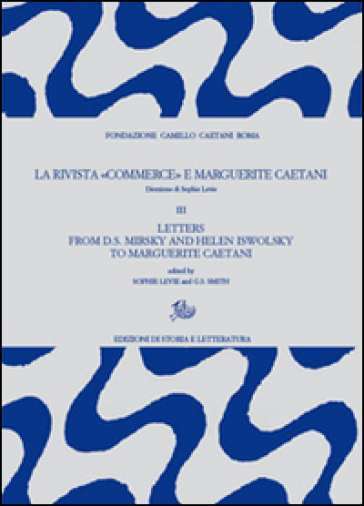 La rivista «Commerce» e Marguerite Caetani. 3.Letters from D.S. Mirsky and Helen Iswolsky to Marguerite Caetani - S. Levie |