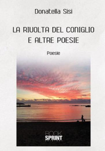 La rivolta del coniglio e altre poesie - Donatella Sisi |