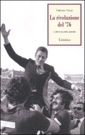 La rivoluzione del '76. L'ultimo scudetto granata - Fabrizio Turco |
