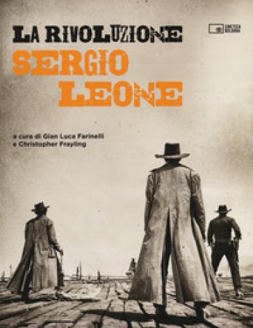 La rivoluzione. Sergio Leone. Ediz. illustrata - G. L. Farinelli | Thecosgala.com