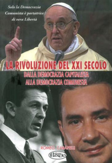 La rivoluzione del XXI secolo. Dalla democrazia capitalista alla democrazia comunista. (Il manifesto del comunismo democratico) - Romeo Carapelli |