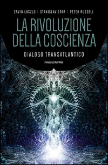 La rivoluzione della coscienza. Dialogo transatlantico - Ervin Laszlo |