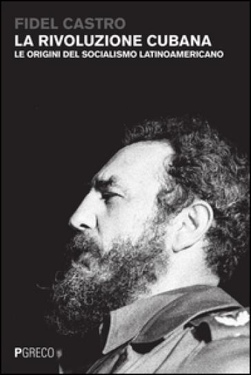 La rivoluzione cubana. Le origini del socialismo latinoamericano - Fidel Castro   Rochesterscifianimecon.com