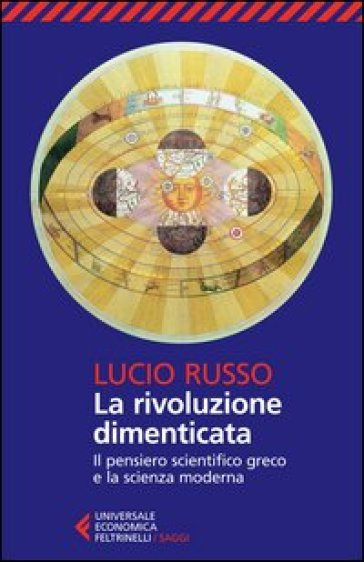 La rivoluzione dimenticata. Il pensiero scientifico greco e la scienza moderna - Lucio Russo |