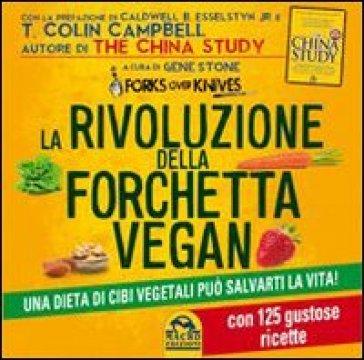 La rivoluzione della forchetta vegan. Una dieta di cibi vegetali può salvarti la vita. Con 125 gustose ricette - Gene Stone |