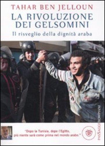 La rivoluzione dei gelsomini. Il risveglio della dignità araba - Tahar Ben Jelloun | Rochesterscifianimecon.com