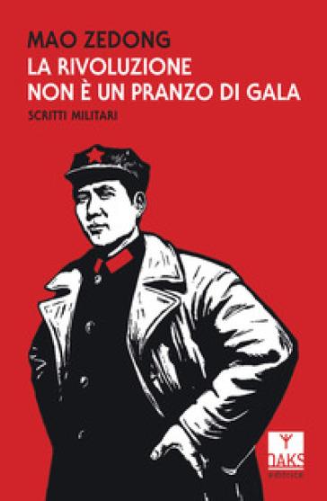 La rivoluzione non è un pranzo di gala. Scritti militari - Tse-tung Mao  