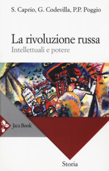 La rivoluzione russa. Intellettuali e potere - Stefano Caprio |