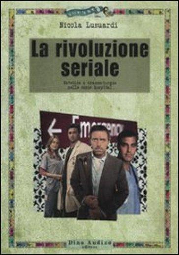 La rivoluzione seriale. Estetica e drammaturgia nelle serie hospital - Nicola Lusuardi |