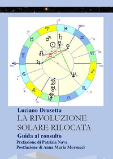 La rivoluzione solare rilocata. Guida al consulto - Luciano Drusetta |