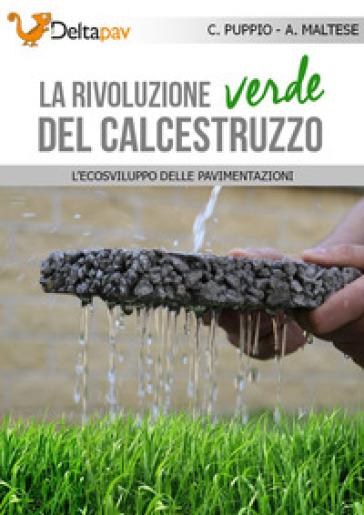 La rivoluzione verde del calcestruzzo. L'ecosviluppo delle pavimentazioni - Carmine Puppio |