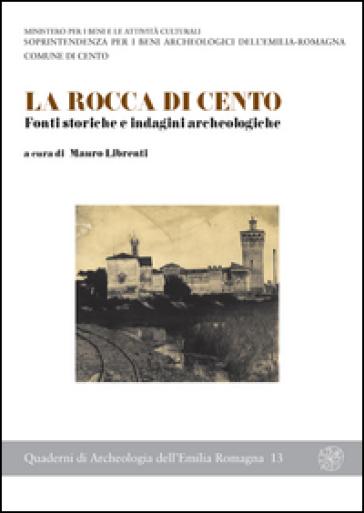 La rocca di Cento. Fonti storiche e indagini archeologiche - M. Librenti |