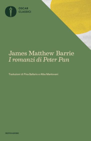 I romanzi di Peter Pan: Peter e Wendy-Peter Pan nei giardini di Kensington - James Matthew Barrie  