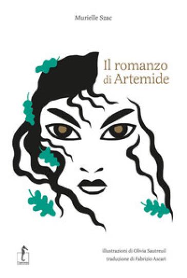 Il romanzo di Artemide. La mitologia greca in cento episodi - Murielle Szac |