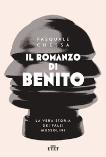 Il romanzo di Benito. La vera storia dei falsi Mussolini - Pasquale Chessa |