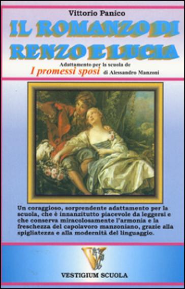 Il romanzo di Renzo e Lucia. Adattamento de «I promessi sposi» d'Alessandro Manzoni per la scuola - Vittorio Panico | Kritjur.org