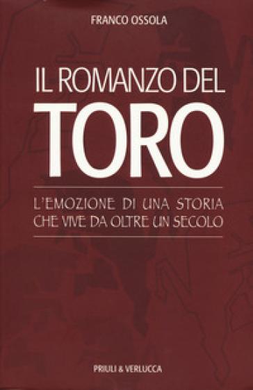 Il romanzo del Toro. L'emozione di una storia che vive da oltre un secolo - Franco Ossola |