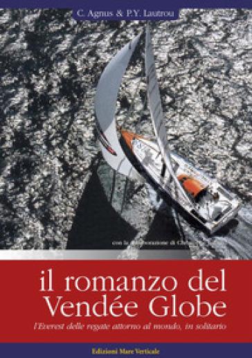 Il romanzo del Vendée Globe, l'Everest delle regate attorno al mondo, in solitario - Christophe Agnus | Rochesterscifianimecon.com