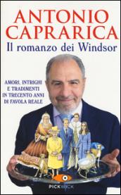 Il romanzo dei Windsor. Amori, intrighi e tradimenti in trecento anni di favola reale