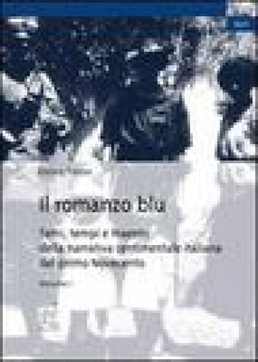 Il romanzo blu. Temi, tempi e maestri della narrativa sentimentale italiana del primo Novecento. 1.