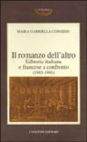 Il romanzo dell'altro. Editoria italiana e francese a confronto (1985-1995) - M. Gabriella Congedo |